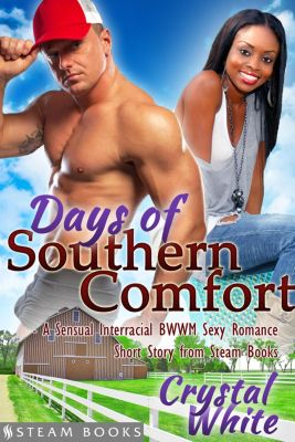 Days of Southern Comfort: Days of Southern Comfort - A Sensual Interracial BWWM Sexy Romance Short Story from Steam Books, Crystal White, Steam Books