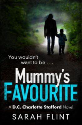 DC Charlotte Stafford Series: Mummy's Favourite, Sarah Flint