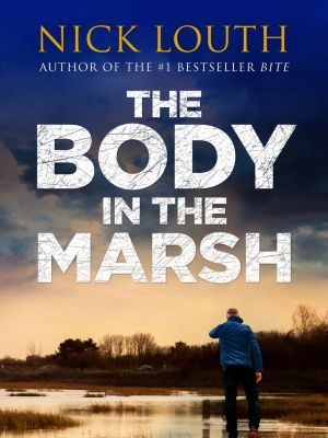 DCI Craig Gillard Crime Thrillers: The Body in the Marsh, Nick Louth