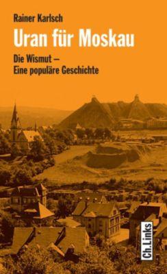 DDR-Geschichte: Uran für Moskau, Rainer Karlsch