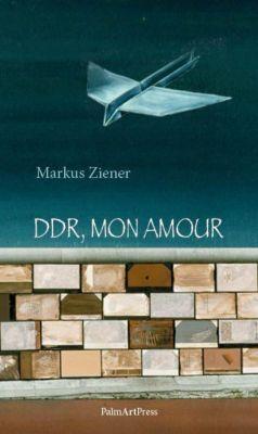 DDR, mon amour - Markus Ziener |