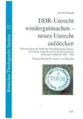 DDR-Unrecht wiedergutmachen - neues Unrecht aufdecken - Arvid Schnauer |