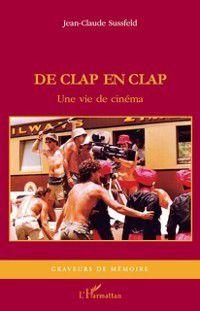 De clap en clap - une vie de cinema - recit, Jean-Claude Sussfeld