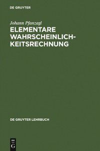 De Gruyter Lehrbuch: Elementare Wahrscheinlichkeitsrechnung, Johann Pfanzagl