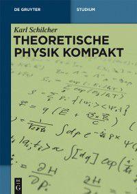 De Gruyter Studium: Theoretische Physik kompakt, Karl Schilcher