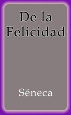 De la Felicidad, Séneca