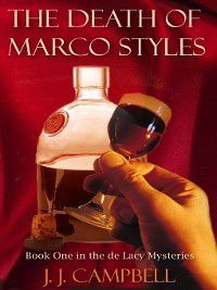 De Lacy Mystery: The Death of Marco Styles, J.J. Campbell