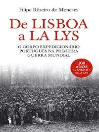 De Lisboa a La Lys  O Corpo Expedicionário Português na Primeira Guerra Mundial, Filipe Ribeiro De Meneses