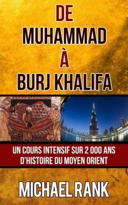 De Muhammad à Burj Khalifa : Un cours intensif sur 2 000 ans d'Histoire du Moyen Orient, Michael Rank