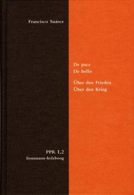 De pace. De bello. Über den Frieden. Über den Krieg, Francisco Suárez