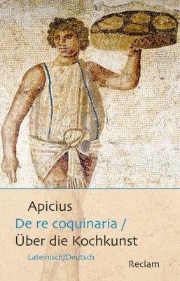 De re coquinaria / Über die Kochkunst, Apicius