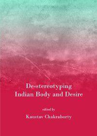 De-stereotyping Indian Body and Desire, Kaustav Chakraborty