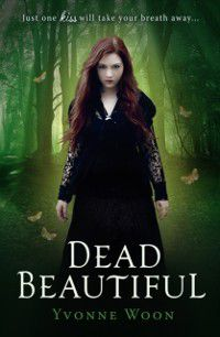 Dead Beautiful Trilogy: Dead Beautiful, Yvonne Woon