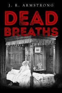 Dead Breaths, J.R. Armstrong