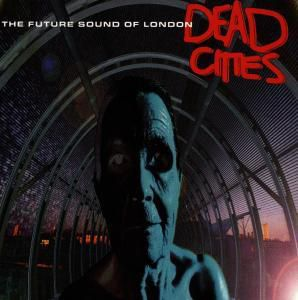Dead Cities, The Future Sound Of London