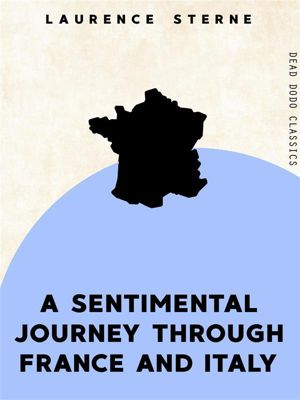 Dead Dodo Classics: A Sentimental Journey Through France and Italy, Laurence Sterne