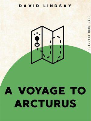 Dead Dodo Classics: A Voyage to Arcturus, David Lindsay