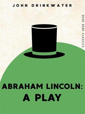 Dead Dodo Classics: Abraham Lincoln, John Drinkwater