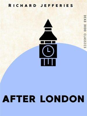 Dead Dodo Classics: After London, Richard Jefferies