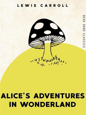 Dead Dodo Classics: Alice's Adventures in Wonderland, Lewis Carroll