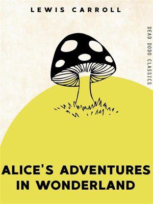 Dead Dodo Classics: Alice's Adventures in Wonderland, Lewis Carroll