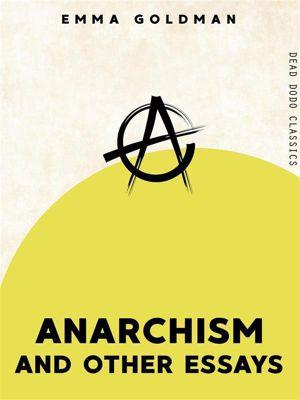 Dead Dodo Classics: Anarchism and Other Essays, Emma Goldman