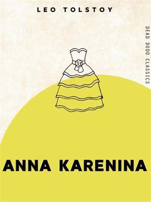Dead Dodo Classics: Anna Karenina, Leo Tolstoy