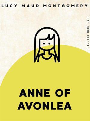 Dead Dodo Classics: Anne of Avonlea, Lucy Maud Montgomery