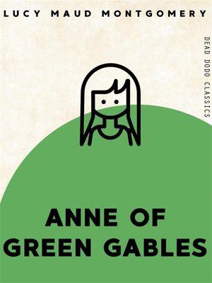 Dead Dodo Classics: Anne of Green Gables, Lucy Maud Montgomery