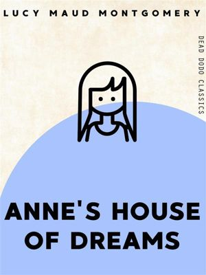 Dead Dodo Classics: Anne's House of Dreams, L. M. Montgomery