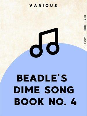 Dead Dodo Classics: Beadle's Dime Song Book No. 4, Various