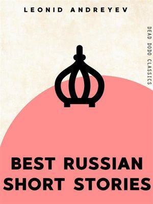 Dead Dodo Classics: Best Russian Short Stories, Leonid Andreyev