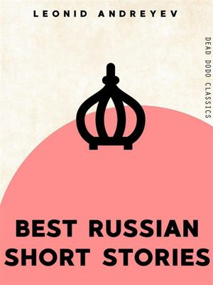 Dead Dodo Classics: Best Russian Short Stories, Leonid Andreyev