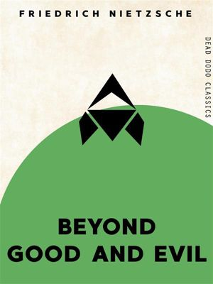 Dead Dodo Classics: Beyond Good and Evil, Friedrich Nietzsche