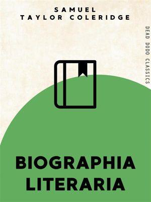 Dead Dodo Classics: Biographia Literaria, Samuel Taylor Coleridge