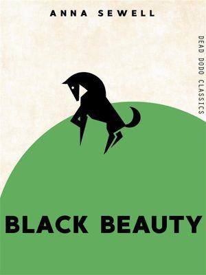 Dead Dodo Classics: Black Beauty, Anna Sewell