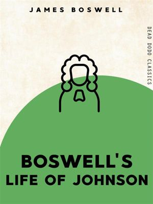 Dead Dodo Classics: Boswell's Life of Johnson, James Boswell