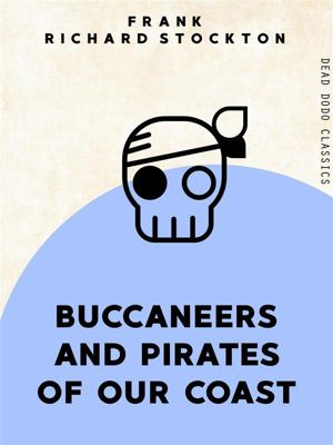 Dead Dodo Classics: Buccaneers and Pirates of Our Coasts, Frank Richard Stockton