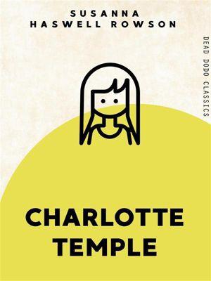 Dead Dodo Classics: Charlotte Temple, Susanna Haswell Rowson