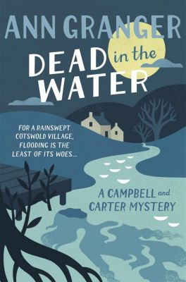 Dead In The Water (Campbell & Carter Mystery 4), Ann Granger