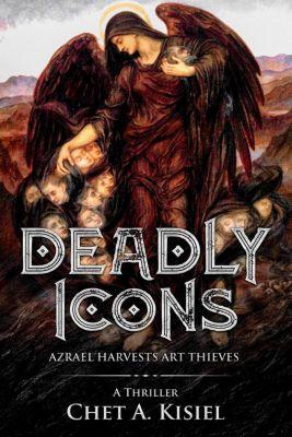 Deadly Icons: Azrael Harvests Art Thieves, Chet A. Kisiel