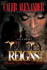 Deadly Reigns- Peaches' Story; The Takeover II, Caleb Alexander