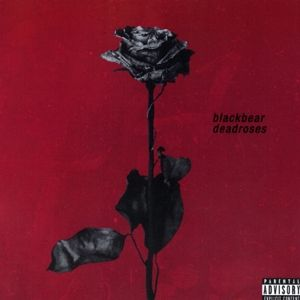 Deadroses, Blackbear
