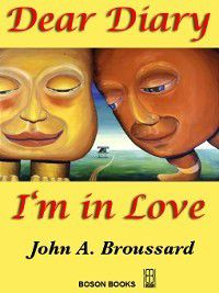 Dear Diary, I'm in Love, John A. Brousssard