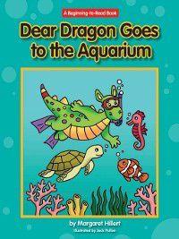 Dear Dragon: Dear Dragon Goes to the Aquarium, Margaret Hillert