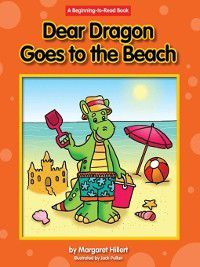 Dear Dragon: Dear Dragon Goes to the Beach, Margaret Hillert