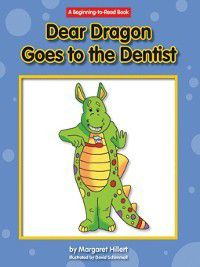 Dear Dragon: Dear Dragon Goes to the Dentist, Margaret Hillert