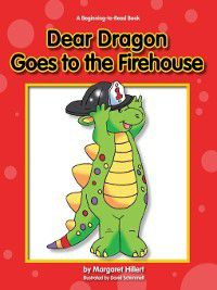 Dear Dragon: Dear Dragon Goes to the Fire House, Margaret Hillert