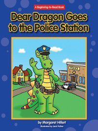 Dear Dragon: Dear Dragon Goes to the Police Station, Margaret Hillert