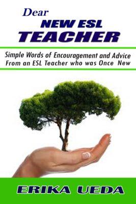 Dear New ESL Teacher, Erika Ueda
